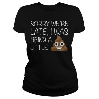 Sorry were late I was being a little shirtv 1 400x400 - Sorry we're late I was being a little shirt