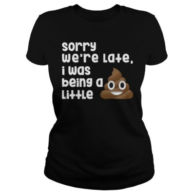 Sorry were late I was being a little shirtv 400x400 - Sorry we're late I was being a little shirt