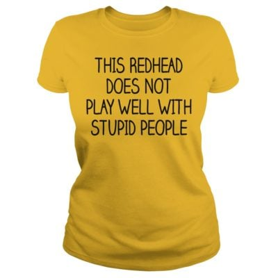 This redhead does not play well with stupid people shir 400x400 - This redhead does not play well with stupid people shirt