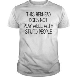 This redhead does not play well with stupid people shirt 300x300 - This redhead does not play well with stupid people shirt