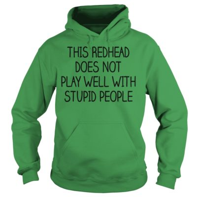 This redhead does not play well with stupid people shirtvv 400x400 - This redhead does not play well with stupid people shirt
