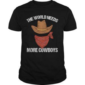 a 2 300x300 - The world needs more cowboys shirt