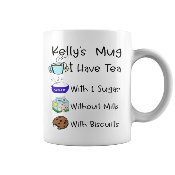 aa 2 600x600 - Kelly's mug I have tea with 1 sugar withou milk with biscuits mug