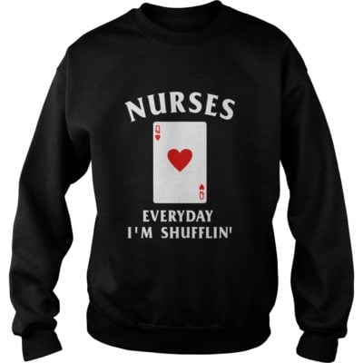 Nurses everyday im shufflin.Nurses everyday im shufflin. 400x400 - Nurses everyday i'm shufflin' shirt