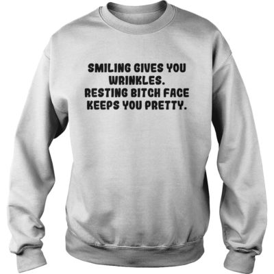 Smiling gives you wrinkles resting bitch face keeps you pretty shi 400x400 - Smiling gives you wrinkles resting bitch face keeps you pretty shirt
