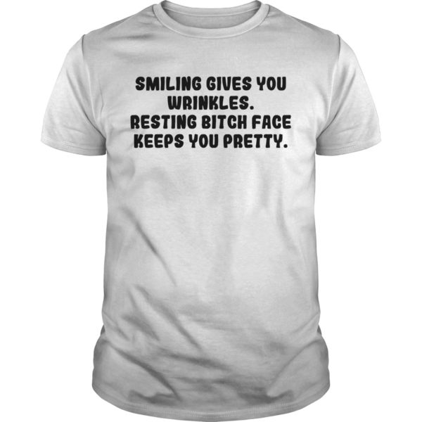 Smiling gives you wrinkles resting bitch face keeps you pretty shirt 600x600 - Smiling gives you wrinkles resting bitch face keeps you pretty shirt