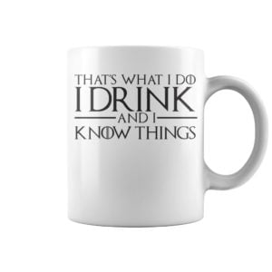Thats what i do a drink and i know things mug 300x300 - That's what i do a drink and i know things mug