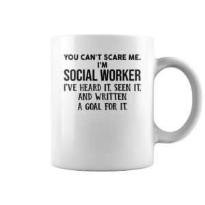 You cant scare me im social worker ive head it seen it mug 300x300 - You can't scare me i'm social worker i've head it seen it mug