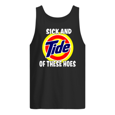 sick and tide these hoes shirt men s tank top black front 400x400 - Sick and Tide of these hoes shirt, hoodie