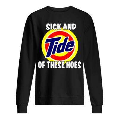 sick and tide these hoes shirt unisex sweatshirt jet black front 400x400 - Sick and Tide of these hoes shirt, hoodie