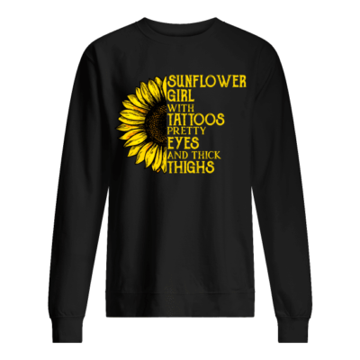 sunflowers girl with tattoos pretty eyes and thick thighs shirt unisex sweatshirt jet black front 400x400 - Sunflowers girl with tattoos pretty eyes and thick thighs shirt