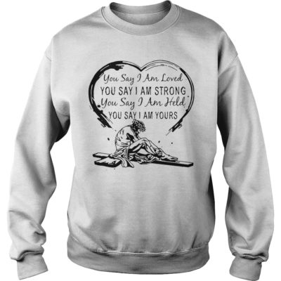 you say i am loved you say i am strong shirtvvv 400x400 - You say i am loved you say i am strong you say i am held shirt