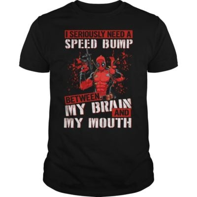 Deadpool I seriously need a speed bump between my brain and my mouth. 400x400 - Deadpool I seriously need a speed bump between my brain and my mouth shirt