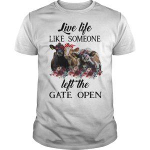 Live life like so 300x300 - Cow Live life like someone left the gate open heifer shirt