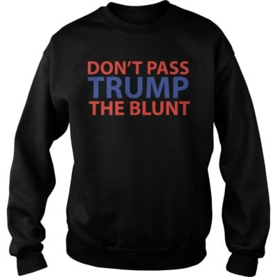 T shirt has more than styles. So always available for you one the best choic 400x400 - Don't pass Trump the blunt shirt