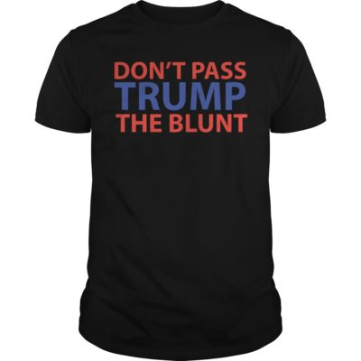 T shirt has more than styles. So always available for you one the best choice. 400x400 - Don't pass Trump the blunt shirt