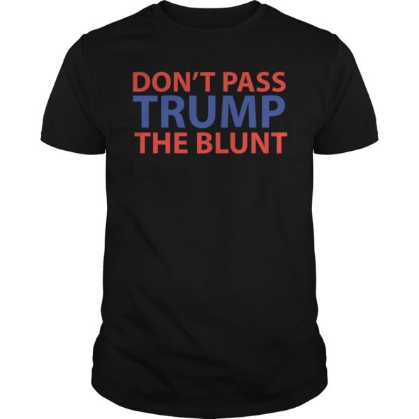 T shirt has more than styles. So always available for you one the best choice. 600x600 - Don't pass Trump the blunt shirt