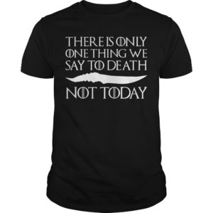 There is only one thing we say to death not today shirt 300x300 - There is only one thing we say to death not today shirt