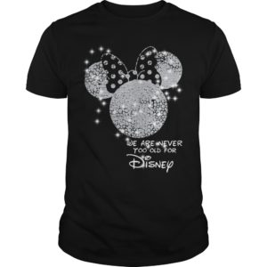 We are never too old for Disney 300x300 - We are never too old for Disney shirt