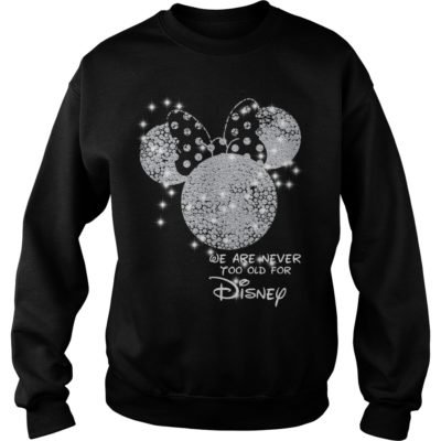 We are never too old for Disneyvvv 400x400 - We are never too old for Disney shirt