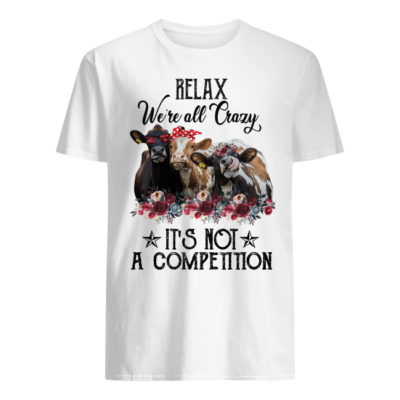relax were all crazy its not a competition cows shirt men s t shirt white front 400x400 - Relax we're all crazy it's not a competition cows shirt