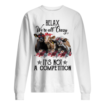 relax were all crazy its not a competition cows shirt unisex sweatshirt arctic white front 400x400 - Relax we're all crazy it's not a competition cows shirt