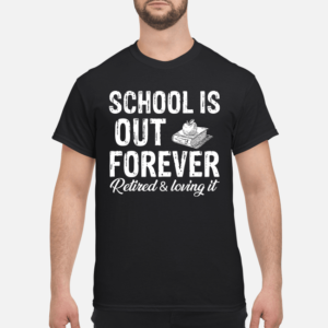 school is out forever retired and loving it shirt men s t shirt black front 1 300x300 - School is out forever retired and loving it shirt