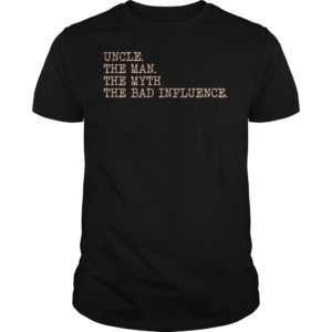 uncle the man the myth the bad influence shirt 300x300 - Uncle the man the myth the bad influence shirt