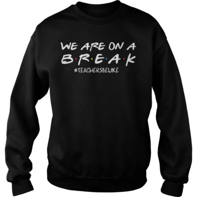 we are on a break shir 400x400 - We are on a break #teachersbelike shirt