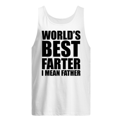 worlds best farter i mean shirt men s tank top white front 400x400 - World's best farter I mean Father shirt