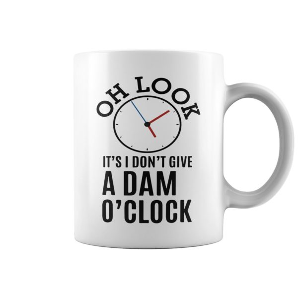 Oh Look Its I dont give a dam oclock mug 600x600 - Oh look It's I don't give a dam o'clock mug