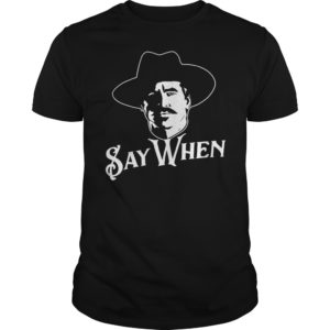 Say When Tombstone shirt. 300x300 - Say When Tombstone shirt