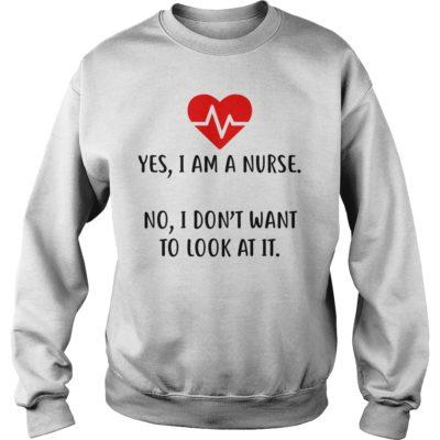 Yes i am a nurse no i dont want shirtYes i am a nurse no i dont want shirt 400x400 - Yes I am a Nurse no i don't want to look at it shirt