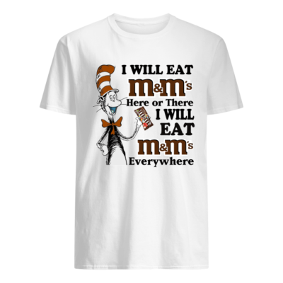dr seuss i will eat mms here or there i will eat mms everywhere shirt men s t shirt white front 400x400 - Dr Seuss I will eat M&M's here or there i will eat M&M's everywhere shirt