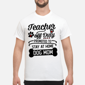 teacher off duty promoted to stay at home dog mom shirt hoodie men s t shirt white front 1 300x300 - Teacher off duty promoted to stay at home dog mom shirt