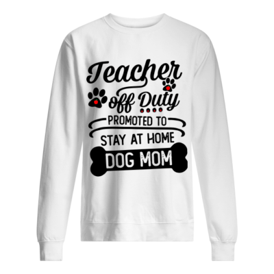 1b2069871e49 ... teacher off duty promoted to stay at home dog mom shirt hoodie unisex  sweatshirt arctic white