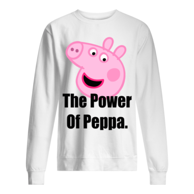 the power of peppa pig shirt unisex sweatshirt arctic white front 400x400 - The power of Peppa Pig shirt
