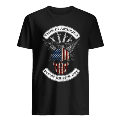 this is america fit in or fuck off shirt men s t shirt black front 400x400 - This is America fit in or fuck off shirt