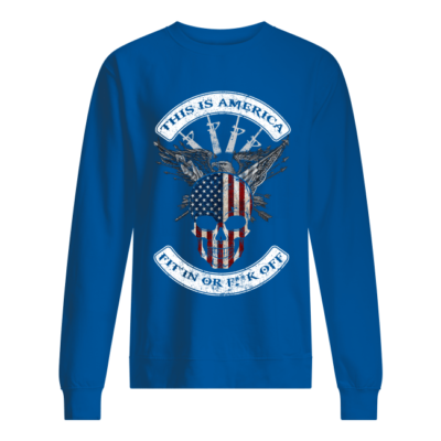 this is america fit in or fuck off shirt unisex sweatshirt royal front 400x400 - This is America fit in or fuck off shirt