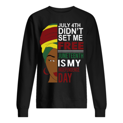 woman july 4th didnt set me free juneteenth is my independence day shirt unisex sweatshirt jet black front 400x400 - Woman July 4th didn't set me free Juneteenth is my independence day shirt