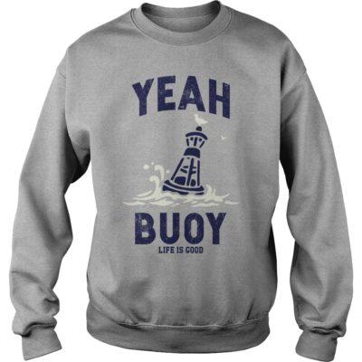 Yeah Buoy life is good shi 400x400 - Yeah Buoy life is good shirt