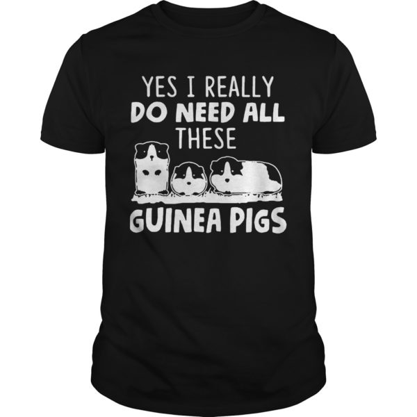 Yes I really do need all these guinea pigs shirt 600x600 - Yes I really do need all these guinea pigs shirt