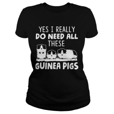 Yes I really do need all these guinea pigs shirtv 400x400 - Yes I really do need all these guinea pigs shirt