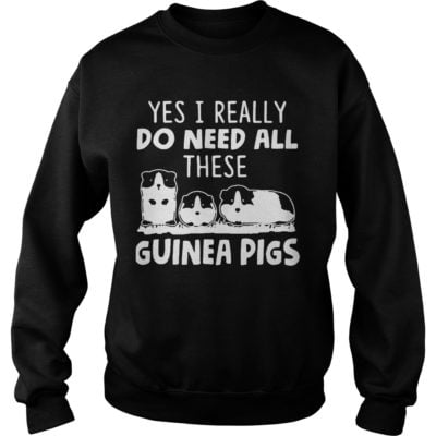Yes I really do need all these guinea pigs shirtvvv 400x400 - Yes I really do need all these guinea pigs shirt