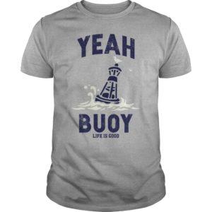 aaa 2 300x300 - Yeah Buoy life is good shirt