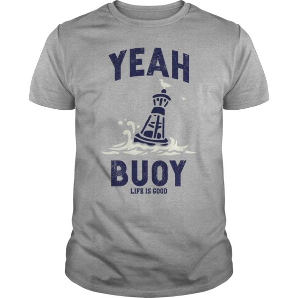 aaa 2 600x600 - Yeah Buoy life is good shirt