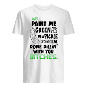 well paint me green and call me a pickle shirt men s t shirt white front 300x300 - Well paint me green and call me a pickle shirt