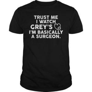 Trust me I watch Greys Im Basically shirt 300x300 - Trust me I watch Grey's I'm Basically shirt