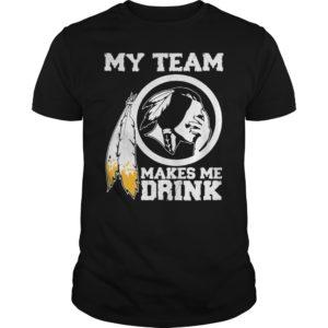 Redskins My team makes me drink shirt 300x300 - Redskins My team makes me drink shirt