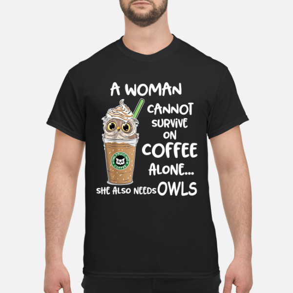 a woman cannot survie on coffee alone she also needs owls shirt men s t shirt black front 1 600x600 - A woman cannot survive on coffee alone she also needs owls shirt